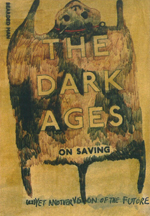 Lucy Pawlak's 'The Dark Ages – On Saving (Yet Another Vision Of The Future)' by Bearded Man