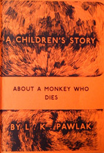 Lucy Pawlak's 'A Children's Story About A Monkey Who Dies'